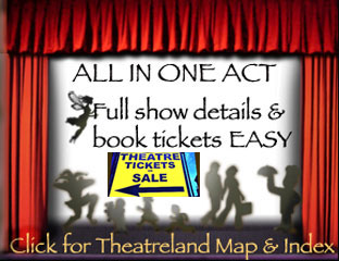 original show resume, full show details and cast, photos, clear map,book tickets - simple click this for the index